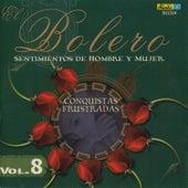 El Bolero, Sentimientos de Hombre y Mujer, Vol. 8 - Conquistas Frustradas by Various Artists