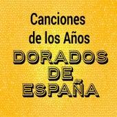 Canciones de los Años Dorados de España by Various Artists