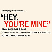 Play & Download Hey, You're Mine by A Sunny Day In Glasgow | Napster