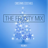 Christmas Cocktails: The Frosty Mix, Vol. 4 by Various Artists