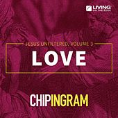 Love - Jesus Unfiltered, Vol. 3 by Chip Ingram