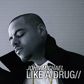 Play & Download Like A Drug by John Michael | Napster