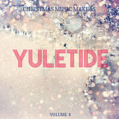 Christmas Music Makers: Yuletide, Vol. 4 by Various Artists