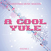 Christmas Music Makers: A Cool Yule, Vol. 5 by Various Artists