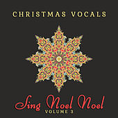 Christmas Vocals: Sing Noel Noel, Vol. 3 by Various Artists