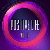 Play & Download Positive Life, Vol. 10 by Various Artists | Napster