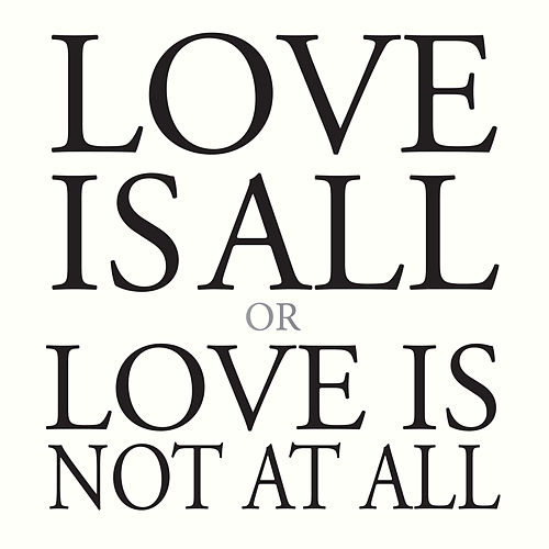 Love Is All or Love Is Not at All by Marc Carroll