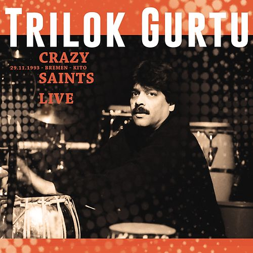 Play & Download Crazy Saints (Live at Bremen-Vogelsack, Kito,  29.11.1993) by Trilok Gurtu | Napster
