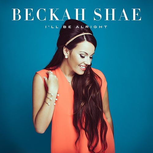 Play & Download I'll Be Alright by Beckah Shae | Napster