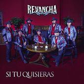 Play & Download Si Tu Quisieras by Revancha Norteña | Napster