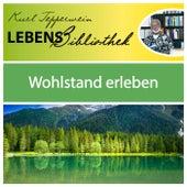 Lebens Bibliothek - Wohlstand erleben by Kurt Tepperwein