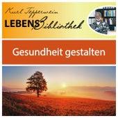 Lebens Bibliothek - Gesundheit gestalten by Kurt Tepperwein