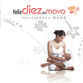 Play & Download Feliz 10 de Mayo by Various Artists | Napster