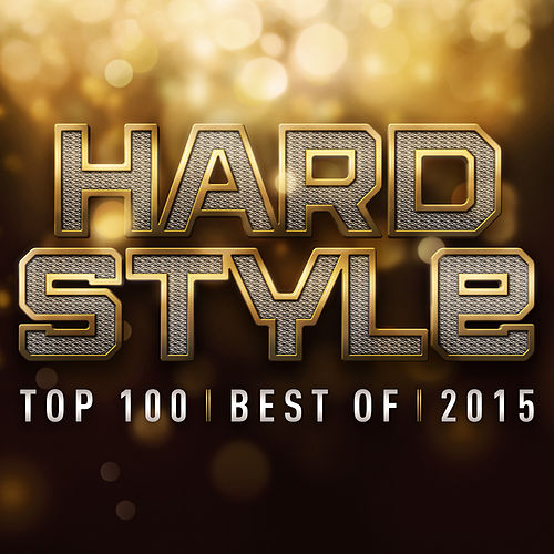 Hardstyle Top 100 Best Of 2015 by Various Artists