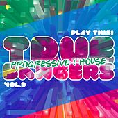 Play & Download True Progressive & House Bangers, Vol. 9 by Various Artists | Napster