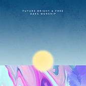 Play & Download Future Bright & Free by Oaks Worship | Napster