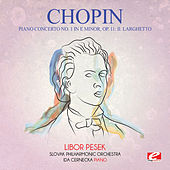 Play & Download Chopin: Piano Concerto No. 1 in E Minor, Op. 11: II. Larghetto (Digitally Remastered) by Libor Pesek | Napster