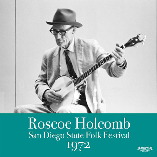 Play & Download San Diego Folk Festival 1972 by Roscoe Holcomb | Napster