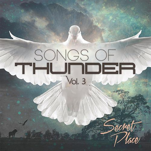 Play & Download Songs of Thunder, Vol. 3: Secret Place by Harvest Sound | Napster