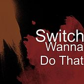 Wanna Do That by Switch