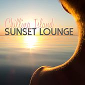 Play & Download Chilling Island Sunset Lounge by Various Artists | Napster