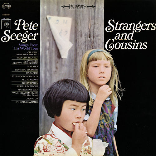 Strangers and Cousins: Songs from His World Tour by Pete Seeger