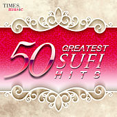 Play & Download 50 Greatest Sufi Hits by Various Artists | Napster
