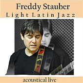 Play & Download Light Latin Jazz by Freddy Stauber | Napster