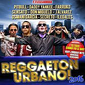 Reggaeton Urbano! 2016 (100% Reggaeton, Dembow, Urbano, Hip Hop, Latin Hits) by Various Artists