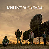 I'd Wait For Life by Take That