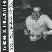 The Beauty in Sinking Ships (Pre-Kill Hannah Recordings 1994-1995) by Kill Hannah
