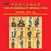 Play & Download 12 Heroines of Imperial China by Hong Kong Philharmonic Orchestra | Napster