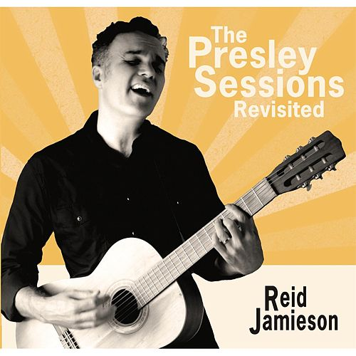 Play & Download The Presley Sessions Revisited by Reid Jamieson | Napster