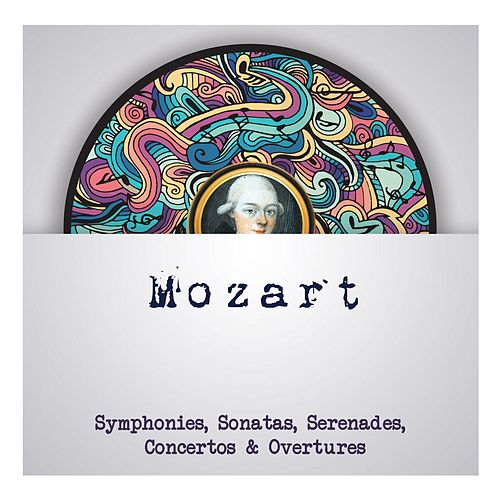 Play & Download Mozart - Symphonies, Sonatas, Serenades, Concertos & Overtures by Wolfgang Amadeus Mozart | Napster