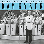 Play & Download Best Of The Big Bands by Kay Kyser | Napster