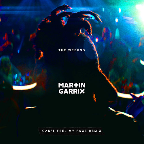 Can't Feel My Face (Martin Garrix Remix) by The Weeknd