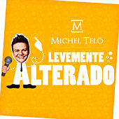 Play & Download Levemente Alterado (Ao Vivo) by Michel Teló | Napster