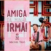 Play & Download Amiga da Minha Irmã! (Ao Vivo) by Michel Teló | Napster