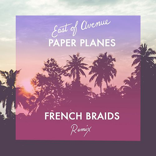 Paper Planes (French Braids Remix) - Single by East of Avenue