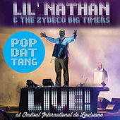 Play & Download Pop Dat Tang (Live at Festival de Louisiane) by Lil Nathan And The Zydeco Big Timers | Napster