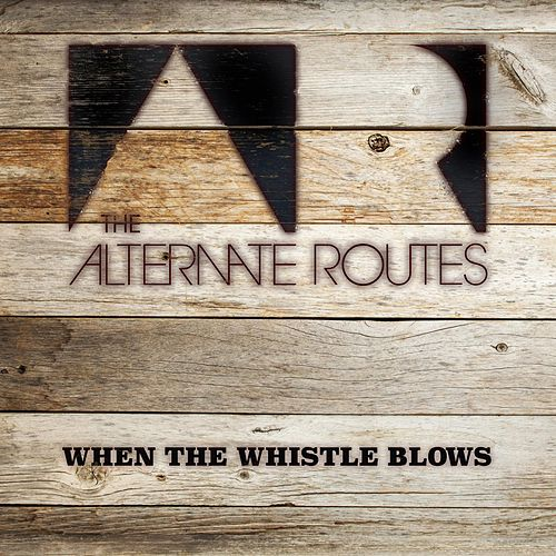 Play & Download When the Whistle Blows by The Alternate Routes | Napster