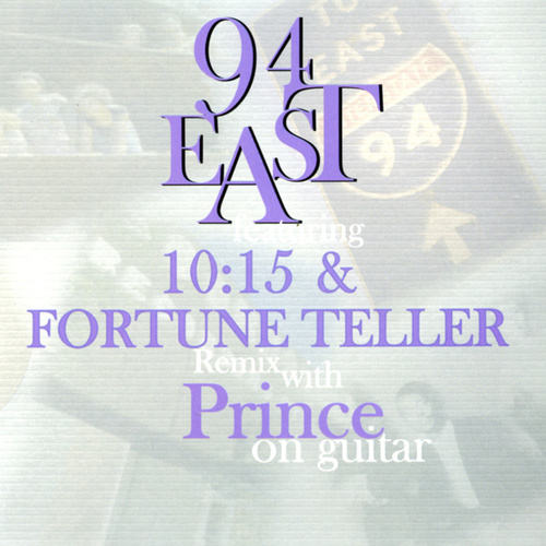 Play & Download 94 East featuring 10:15 & Fortune Teller Remix with Prince on guitar by 94 East | Napster