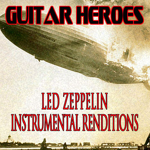 Play & Download Guitar Heroes - Led Zeppelin Instrumental Renditions by Various Artists | Napster