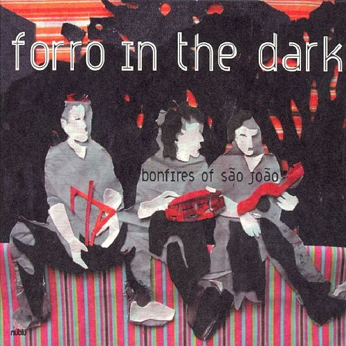 Play & Download Bonfires of Sao Joao by Forro In The Dark | Napster