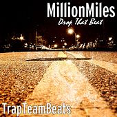 Play & Download Drop That Beat (feat. TrapTeamBeats) by A Million Miles | Napster