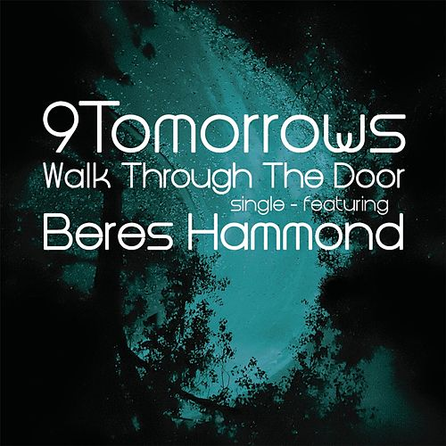 Play & Download Walk Through the Door (feat. Beres Hammond) by 9Tomorrows | Napster