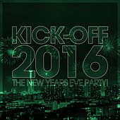 Play & Download Kick-Off 2016 - The New Years Eve Party! by Various Artists | Napster