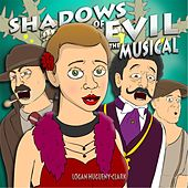 Shadows of Evil (the Musical) by Logan Hugueny-Clark