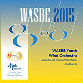 Play & Download 2015 WASBE San Jose, USA: WASBE Youth Wind Orchestra (Live) by WASBE Youth Wind Orchestra | Napster