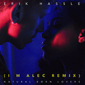 Natural Born Lovers (I M Alec Remix) by Erik Hassle